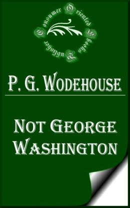 Not George Washington by P. G. Wodehouse
