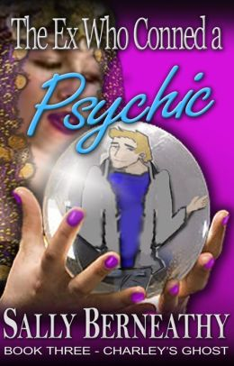 The Ex Who Conned a Psychic (Charley's Ghost, #3)