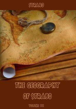 The Geography of Strabo : Volume III (Illustrated)
