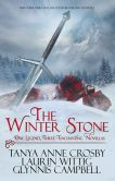 Book Cover Image. Title: The Winter Stone:  One legend, Three Enchanting Novellas, Author: Tanya Anne Crosby
