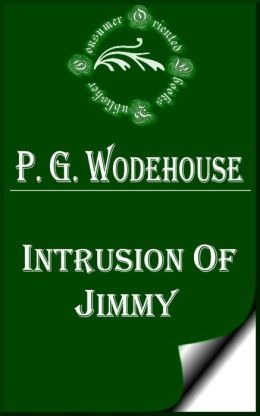 Intrusion of Jimmy by P. G. Wodehouse