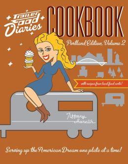 Trailer Food Diaries Cookbook: Portland Edition, Volume II