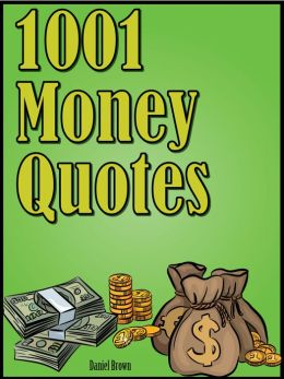 Quotes Money Quotes : 1001 Money Quotes