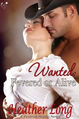 Wanted: Fevered or Alive (Fevered Hearts #6)