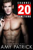 Book Cover Image. Title: Channel 20 Something:  A New Adult Romance (20 Something Series Book 1), Author: Amy Patrick