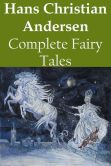 Book Cover Image. Title: Hans Christian Andersen Complete Fairy Tales, Author: Hans Christian Andersen