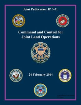 Joint Publication JP 3-31 Command and Control for Joint Land Operations 24 February 2014