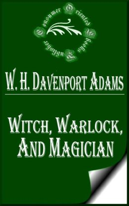Witch, Warlock, and Magician: Historical Sketches of Magic and Witchcraft in England and Scotland