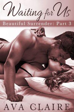 Waiting For Us (Beautiful Surrender, Part Three) (A Billionaire Romance)
