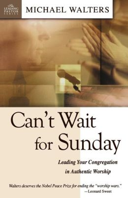 Can't Wait for Sunday: Leading Your Congregation in Authentic Worship