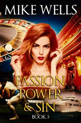 Passion, Power & Sin: Book 3 - The Victim of a Global Internet Scam Plots Her Revenge (For Sidney Sheldon & Lee Child Fans)
