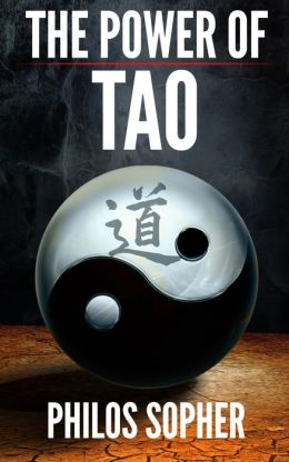 THE POWER OF TAO: Tao Te Ching, The Way of The Dao - Expanded with Additional Interpretations