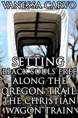 Setting Black Souls Free Along The Oregon Trail: The Christian Wagon Train (Christian Historical Western Romance)