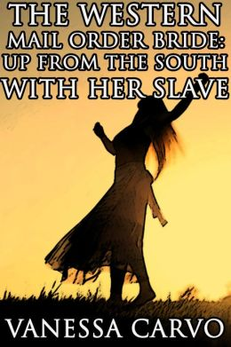 The Western Mail Order Bride- Up From The South With Her Slave (Christian Historical Western Romance)