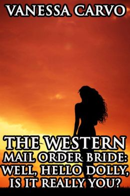 The Western Mail Order Bride- Well, Hello Dolly, Is It Really You (Christian Historical Western Romance)