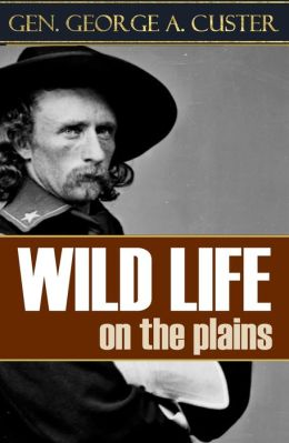 Wild Life on the Plains: And Horrors of Indian Warfare (Enhanced Version)