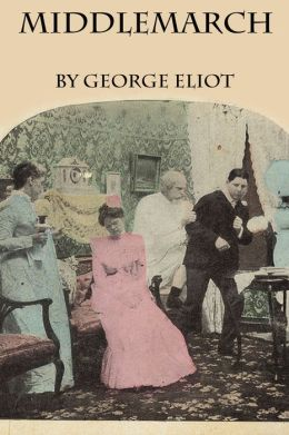 Middlemarch: A Study of Provincial Life by George Eliot