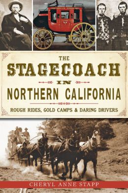 The Stagecoach in Northern California: Rough Rides, Gold Camps & Daring Drivers