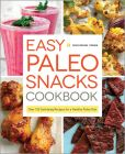 Book Cover Image. Title: Easy Paleo Snacks Cookbook:  Over 125 Satisfying Recipes for a Healthy Paleo Diet, Author: Rockridge Press