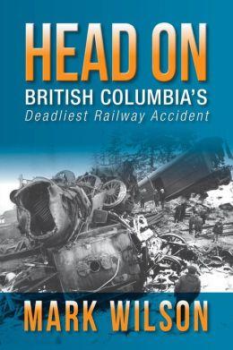 Head-On: British Columbia's Deadliest Railway Accident