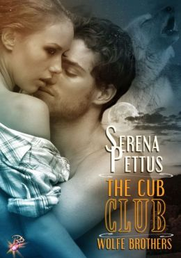 The Cub Club (Wolfe Brothers Series, Book Five) by Serena Pettus