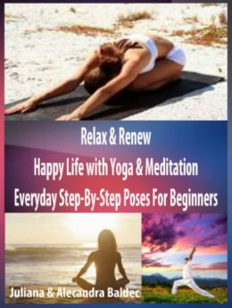 Relax & Renew: Happy Life With Yoga & Meditation - Every Day Step By Step Poses For Beginners - 4 In 1 Box Set