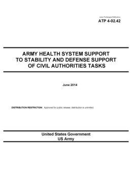 Army Techniques Publication ATP 4-02.42 Army Health System Support to Stability and Defense Support of Civil Authorities Tasks June 2014