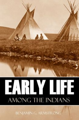 Early Life Among the Indians (Abridged, Annotated)