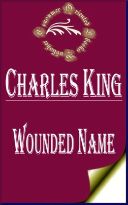 Wounded Name by Charles King