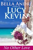 Book Cover Image. Title: No Other Love (A Walker Island Romance, Book 2), Author: Lucy Kevin