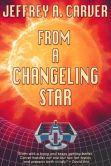Book Cover Image. Title: From a Changeling Star, Author: Jeffrey A. Carver