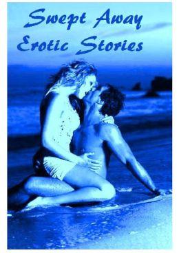 Best Swept Away Erotic Stories ( sex, porn, fetish, bondage, oral, anal, ebony, hentai, domination, erotic photography, erotic sex stories, adult, xxx, shemale, voyeur, erotic, blowjob, nude, nudes, stories, erotica )