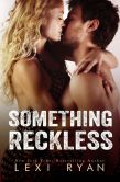 Book Cover Image. Title: Something Reckless, Author: Lexi Ryan