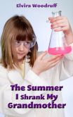 Book Cover Image. Title: The Summer I Shrank My Grandmother, Author: Elvira Woodruff