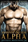 Book Cover Image. Title: Craved by an Alpha (Eternal Mates Paranormal Romance Series Book 5), Author: Felicity Heaton