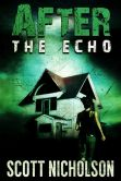 Book Cover Image. Title: After:  The Echo (After post-apocalyptic thriller series, Book 2), Author: Scott Nicholson