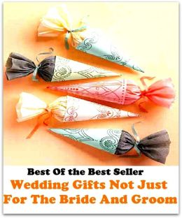 Great Wedding Gifts For Bride And Groom : of the best sellers Wedding Gifts Not Just For The Bride And Groom ...