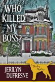 Book Cover Image. Title: Who Killed My Boss?, Author: Jerilyn Dufresne