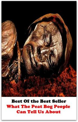 what can bog bodies tell us Assignment on: the bog bodies and what they tell us about the past what they tell us clothing- fabrics, fashion etc hairstyles physical diseases – what was around and how they treated it also height and physical things.