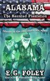 Book Cover Image. Title: The Haunted Plantation (50 States of Fear:  Alabama), Author: E.G. Foley