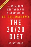 Book Cover Image. Title: The 20/20 Diet:  by Dr. Phil McGraw A 15-minute Key Takeaways & Analysis, Author: Instaread