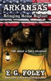 Book Cover Image. Title: Bringing Home Bigfoot (50 States of Fear:  Arkansas), Author: E.G. Foley