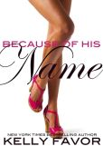 Book Cover Image. Title: Because of His Name (For His Pleasure, Book 23), Author: Kelly Favor