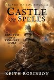 Book Cover Image. Title: Castle of Spells (Island of Fog, Book 9), Author: Keith Robinson