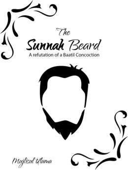 The Sunnah Beard - A refutation of a Baatil Concoction