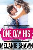 Book Cover Image. Title: One Day His, Author: Melanie Shawn