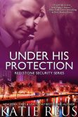 Book Cover Image. Title: Under His Protection, Author: Katie Reus