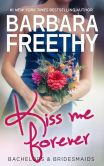Book Cover Image. Title: Kiss Me Forever (Bachelors & Bridesmaids #1), Author: Barbara Freethy