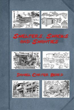 Shelters Shacks and Shanties by Daniel Carter Beard (Illustrated)