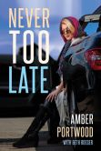 Book Cover Image. Title: Never Too Late, Author: Amber Portwood